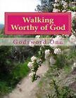 Walking Worthy of God: Pleasing God and Making Him Happy by Apst Godsword Godswill Onu (Paperback / softback, 2015)