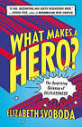 What Makes a Hero?: The Surprising Science of Selflessness by Elizabeth Svoboda (Paperback, 2014)