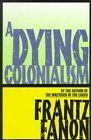 Dying Colonialism by Fanon (Paperback, 1994)