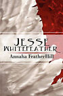 Jesse Whitefeather by Annaha Featherhill (Paperback / softback, 2009)