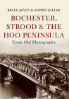 Rochester, Strood & the Hoo Peninsula from Old Photographs by Brian Joyce, Sophie Miller (Paperback, 2015)