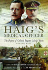 Haig's Medical Officer: The Papers of Colonel Eugene 'Micky' Ryan CMG DSO RAMC by Pen & Sword Books Ltd (Hardback, 2013)