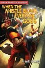 When the Whistle Blows, Everyone Goes by Frank Hickey (Paperback / softback, 2015)