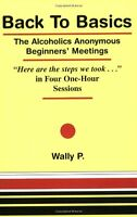 Back To Basics - The Alcoholics Anonymous Beginners Meetings here Are The Step