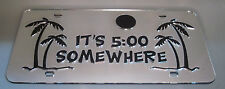ITS 5:00 SOMEWHERE PALM TREE MIRRORED CHROME LASER CUT LICENSE PLATE INLAID WOW