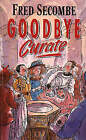 Goodbye Curate by Fred Secombe (Paperback, 1993)