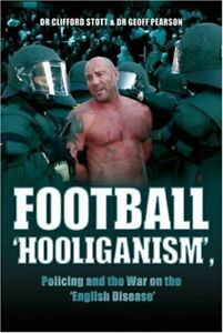 Football ''Hooliganism'', Policing and the War on t... by Geoff Pearson Hardback