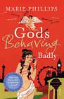 Gods Behaving Badly by Marie Phillips (Paperback, 2008)