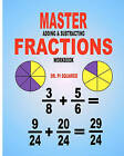 Master Adding & Subtracting Fractions Workbook by Dr Pi Squared (Paperback / softback, 2011)