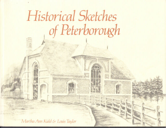 HISTORICAL SKETCHES OF PETERBOROUGH (ONTARIO) BY MARTHA KIDD AND LOUIS TAYLOR