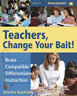 Teachers,Change Your Bait!: Brain-compatible Differentiated Instruction by Martha Kaufeldt (Paperback, 2005)
