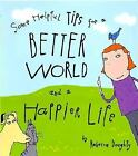 Some Helpful Tips for a Better World and a Happier Life by Rebecca Doughty (2008, Picture Book)