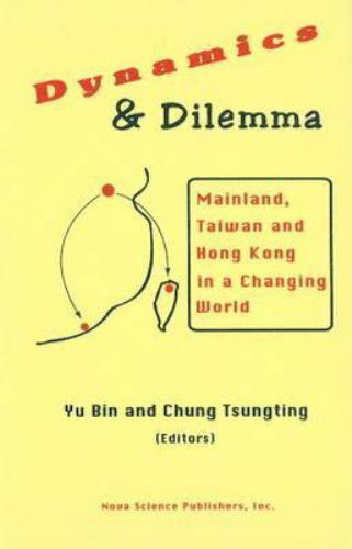 Dynamics and Dilemma : Mainland, Taiwan and Hong Kong in a Changing World, Ha...
