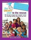 The Sneaky Chef to the Rescue: 101 All-New Recipes and Sneaky Tricks for Creating Healthy Meals Kids Will Love by Missy Chase Lapine (Paperback, 2009)