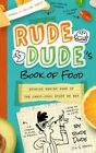 Rude Dude's Book of Food: Stories Behind Some of the Crazy-Cool Stuff We Eat by Tim J Myers (Paperback / softback, 2014)