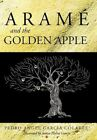 Arame and The Golden Apple 9781463428372 by Pedro Angel Garcia Colarte Hardback
