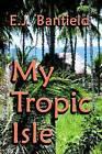 My Tropic Isle by E.J. Banfield (Paperback, 2003)