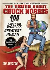 The Truth about Chuck Norris : 400 Facts about the World's Greatest Human by Ian Spector (2007, Paperback)