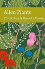 Alien Plants (Collins New Naturalist Library, Book 129) by Clive A. Stace, Michael J. Crawley (Hardback, 2015)