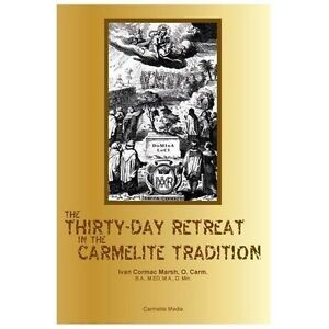 The Thirty-Day Retreat in the Carmelite Tradition by Ivan Cormac Marsh  (2013, Paperback)
