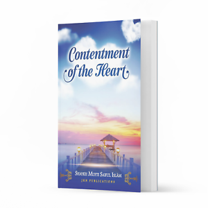 Contentment of the Heart by Shaykh Mufti Saiful Islam