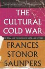 The Cultural Cold War: The CIA and the World of Arts and Letters by Frances Stonor Saunders (Paperback / softback, 2013)