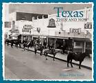 Texas Then & Now by William Dylan Powell (Hardback, 2013)