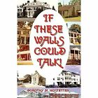 If These Walls Could Talk Hostetter America Star Books Paperback . 9781632490643