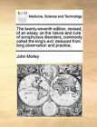 The Twenty-Seventh Edition, Revised, of an Essay, on the Nature and Cure of Scrophulous Disorders, Commonly Called the King's Evil; Deduced from Long Observation and Practice. by John Morley (Paperback / softback, 2010)