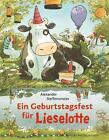 Ein Geburtstagsfest für Lieselotte von Alexander Steffensmeier (2016, Gebundene Ausgabe)