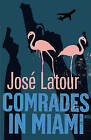 Comrades in Miami by Jose Latour (Paperback, 2007)
