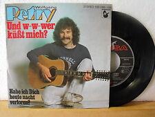 """7"""" Single - WOLFGANG PETRY - Und wer küßt mich? - Vinyl in Near Mint!"""
