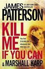 Kill Me If You Can by James Patterson, Marshall Karp (Paperback / softback)