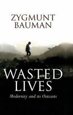Wasted Lives : Modernity and Its Outcasts by Zygmunt Bauman (2003, Paperback)