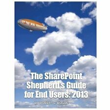 The Sharepoint Shepherd's Guide for End Users : 2013 by Robert L. Bogue...