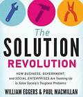 The Solution Revolution: How Business, Government, and Social Enterprises Are Teaming Up to Solve Society's Toughest Problems by Paul MacMillan, William Eggers (CD-Audio, 2014)