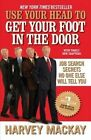 Use Your Head to Get Your Foot in the Door: Job Search Secrets No One Else Will Tell You by Harvey MacKay (Paperback / softback, 2011)