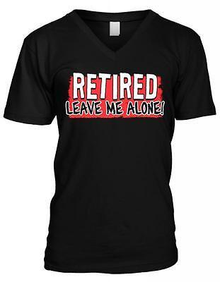 Retired Leave Me Alone Retirement Gag Gift Funny Humor Joke Mens V-neck T-shirt