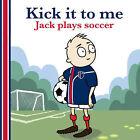 Kick It to Me: Jack Plays Soccer by Benjamin Sullivan (Paperback, 2010)