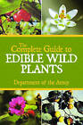 The Complete Guide to Edible Wild Plants by Department of the Army (Paperback, 2009)