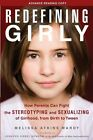 Redefining Girly: How Parents Can Fight the Stereotyping and Sexualizing of Girlhood, from Birth to Tween by Melissa Atkins Wardy (Paperback, 2014)