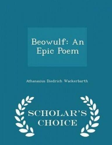 Beowulf An Epic Poem - Scholar's Choice Edition by Wackerbarth Athanasius Diedri