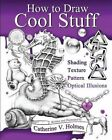 How to Draw Cool Stuff: Basic, Shading, Textures and Optical Illusions by Catherine V Holmes (Paperback / softback, 2015)