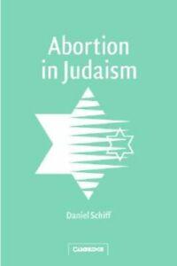 Abortion in Judaism by Daniel Schiff: New