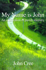 My Name is John: An Affirmation of Parish Ministry by John Cree (Paperback / softback, 2000)