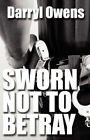 Sworn Not to Betray by Darryl Owens 9781456041519 Paperback 2011