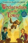 Wednesdays in the Tower by Jessica Day George (Hardback, 2013)