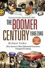 The Boomer Century, 1946-2046 : How America's Most Influential Generation Changed Everything by Richard Croker (2007, Hardcover)