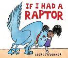 If I Had a Raptor by George O'Connor (Hardback, 2014)