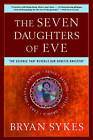 The Seven Daughters of Eve: The Science That Reveals Our Genetic Ancestry by Bryan Sykes (Paperback, 2002)